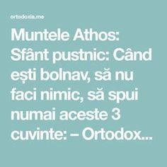 Muntele Athos: Sfânt pustnic: Când ești bolnav, să nu faci nimic, să spui numai aceste 3 cuvinte: – Ortodoxia.me Good To Know, Pray, Cancer, Spirituality, Mindfulness, Advice, God, Health, Paranormal