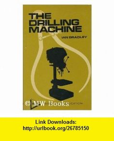 DRILLING MACHINE (9780852422632) IAN BRADLEY , ISBN-10: 0852422636  , ISBN-13: 978-0852422632 ,  , tutorials , pdf , ebook , torrent , downloads , rapidshare , filesonic , hotfile , megaupload , fileserve
