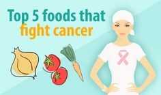 Foods that Fight Cancer: The Top 5