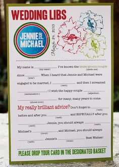 Wedding Mad Libs-We could totally make these for the guests.  WOuld be great to put completed pages in a book to keep.  reread on anniversaries!!