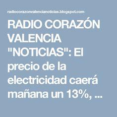 """RADIO CORAZÓN VALENCIA  """"NOTICIAS"""": El precio de la electricidad caerá mañana un 13%, ..."""