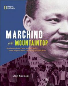 Bausum, A. (2012). Marching to the mountaintop: How poverty, labor fights, and civil rights set the stage for Martin Luther King, Jr.'s final hours. Washington, DC: National Geographic. Call# J 323.092 B