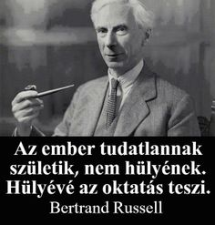 Bertrand Russell Quote: Men are Born Ignorant, Not Stupid; They Are Made Stupid By Education - Inspiration in Pictures Education Quotes For Teachers, Elementary Education, Education English, Einstein, Western Philosophy, Leader Quotes, Life Lyrics, Picture Quotes, American