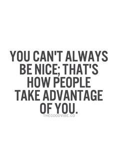 26 Best Being Too Nice? images | Words, Life quotes, Me quotes