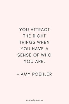 you attract the right things when you have a sense of who you are. amy poehler quote | hollycasto.com