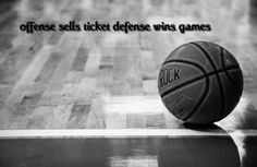 Offense sells Ticket Defense wins games – Basketball Quote | Pics22.com