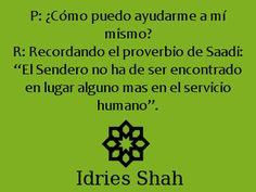 """#Sufismo #Saadi P: ¿Cómo puedo ayudarme a mí mismo? R: Recordando el proverbio de Saadi: """"El Sendero no ha de ser encontrado en lugar alguno mas en el servicio humano""""."""