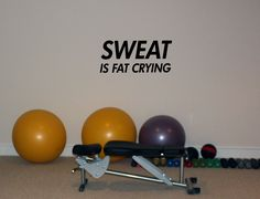 Sweat is Fat Crying Wall Decal In Home Gym Fitness Room Vinyl Sticker Workout Custom. $19.99, via Etsy.