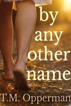 By Any Other Name by T.M. Opperman, http://www.amazon.com/dp/B00EMZ3JI4/ref=cm_sw_r_pi_dp_EAZksb02005BF