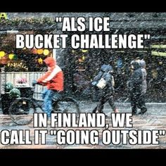 """Wow, people who did the Ice Bucket Challenge are so brave. I can't imagine how cold it must be!"" 