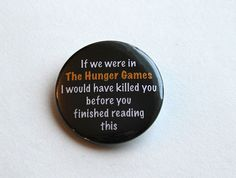 Hunger Games Inspired  Funny  1.5 inch buttons by BayleafButtons, $1.60 Lol that true