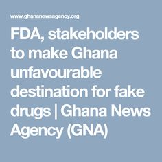 FDA, stakeholders to make Ghana unfavourable destination for fake drugs | Ghana News Agency (GNA)