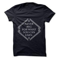Never beg T-Shirts, Hoodies. CHECK PRICE ==► https://www.sunfrog.com/LifeStyle/Never-beg.html?id=41382