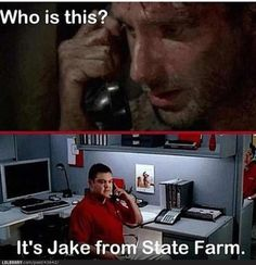 """""""Jake from State Farm ?"""" """" what are you wearing, Jake from State Farm?"""" ...... """"SHE SOUNDS HIDEOUS"""" """"Well, she's a guy."""" LOVE THIS COMMERCIAL"""