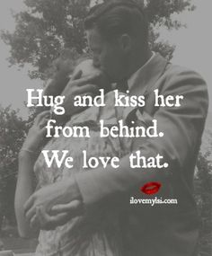Hug and kiss her from behind. We love that. <3 Drop by our Facebook page for more awesome quotes. https://www.facebook.com/LoveSexIntelligence