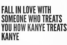 fall in love with someone who treats kanye - Google Search
