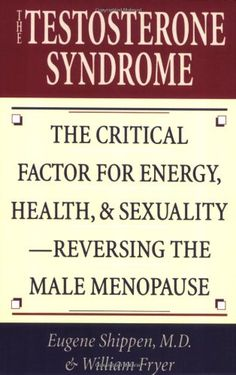 The Testosterone Syndrome: The Critical Factor for Energy, Health, & Sexuality--Reversing the Male Menopause Testosterone Replacement Therapy, Testosterone Therapy, Hormone Replacement Therapy, Testosterone Levels, Tornados, Gastritis Diet, Mental Development, Male Enhancement, Energy Level