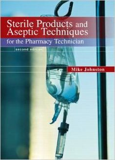 Sterile Products and Aseptic Techniques for the Pharmacy Technician, M. Johnston, 2011