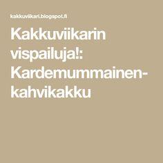 Kakkuviikarin vispailuja!: Kardemummainen- kahvikakku Tex Mex, Baking, Kaneli, Bakken, Backen, Sweets, Pastries, Roast