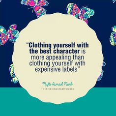 """""""Clothing yourself with the best character is more appealing than clothing yourself with expensive labels"""" 
