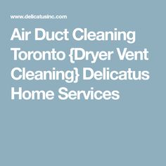 Air Duct Cleaning Toronto {Dryer Vent Cleaning} Delicatus Home Services