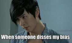 Oh heck no...you did not just diss my man. Prepare to die. But when they say they like him I'm like NO HE'S MINE!!! ㅋㅋㅋ