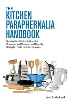 The Kitchen Paraphernalia Handbook: Hundreds of Substitut... https://www.amazon.com/dp/B079P8DD1N/ref=cm_sw_r_pi_dp_U_x_B8-FAb7Z2BEBS