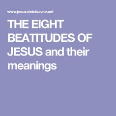 THE EIGHT BEATITUDES OF JESUS and their meanings