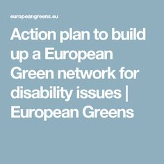 Action plan to build up a European Green network for disability issues Green Party, Disability, Action, How To Plan, Building, Group Action, Buildings, Architectural Engineering, Tower