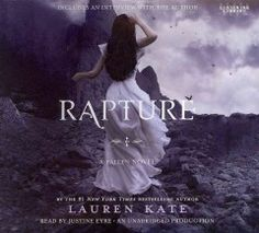 Rapture (Fallen Series #4) by Lauren Kate, Read by Justine Eyre - While searching for the place where the angels fell to earth to stop Lucifer from erasing the past, Luce and Daniel make a startling discovery about their love.