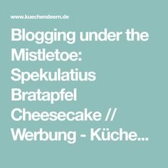 Blogging under the Mistletoe: Spekulatius Bratapfel Cheesecake // Werbung - KüchenDeern