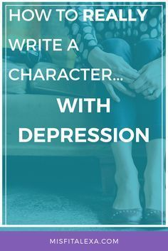 How To Really Write A Character With Depression - Misfit Alexa | Writing a character with depression accurately when you don't have depression yourself might seem like a daunting task, but I've put together a little guide on how to do it! Click through to see my list!
