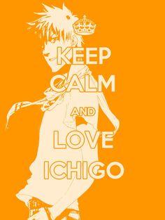 Keep Calm and Love Ichigo by art-of-zeppeki-hana on deviantART
