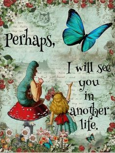 alice in wonderland perhaps ill see you in another life Alice Quotes, Disney Quotes, Alice And Wonderland Quotes, Adventures In Wonderland, Miss My Dad, Go Ask Alice, Newspaper Art, In Another Life, Were All Mad Here