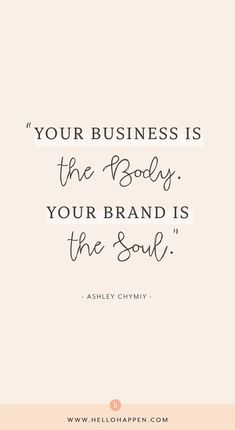 Your business is the BODY, but your brand is the SOUL. Build a business with a purposeful soul, and you'll go so much further than you can imagine! Your brand creates connections with your people, the same way your soul creates connections with the people you love and will always remember. // brand strategy tips / motivational quotes / success mindset / branding tips  branding quotes / ashley chymiy / #brandingtips #marketingtips