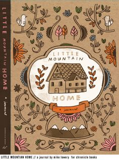 - Little Mountain Home journal : MIKE LOWERY // illustration