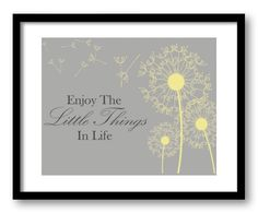 Enjoy the Little Things In Life Inspirational Quote Print Art Poster Text Yellow Grey Gray Dandelion Bathroom Wall Decor motivational by JustSayingPrints on Etsy https://www.etsy.com/listing/161237640/enjoy-the-little-things-in-life