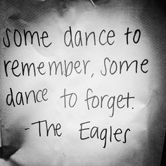 Some dance to remember...Some dance to forget- The Eagles, Hotel California #lyrics #eagles