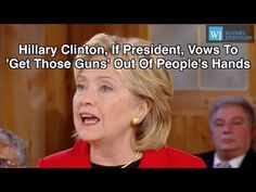 Hillary Clinton, If President, Vows To 'Get Those Guns' Out Of People's ...