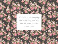 """""""Kindness is the language with the deaf can hear and the blind can see."""" - Mark Twain #quote with desktop wallpaper and iPhone background"""