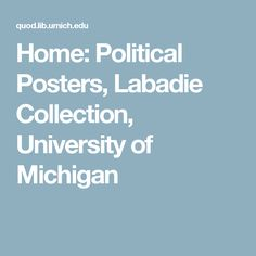 Home: Political Posters, Labadie Collection, University of Michigan