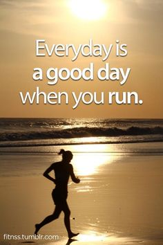 Every day is a good day when you run.