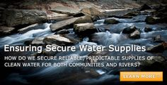 How do we ensure a secure water supply for communities and for the health of rivers? American Rivers.