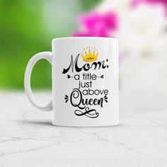 Mom Quote Mug Mom A Title Just Above Queen, Mothers Day gift from Daughter, Mother Queen Coffee Mug, Funny Gift For Mom, Best Mother Cup #mombirthday #birthdaygift #mothersday #momlife