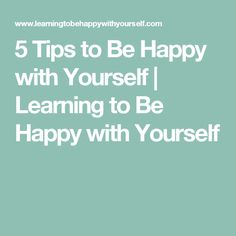 5 Tips to Be Happy with Yourself | Learning to Be Happy with Yourself