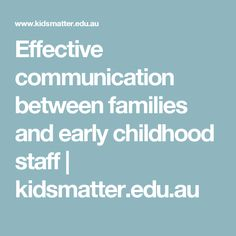 Effective communication between families and early childhood staff   kidsmatter.edu.au