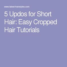 5 Updos for Short Hair: Easy Cropped Hair Tutorials