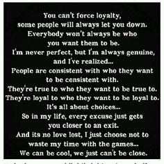 So true! It's not about perfection or not making mistakes. We all do, but when a persons character is consistently untrustworthy and abandons you then that is the opposite of friendship and loyalty and that person can't be trusted with your heart.