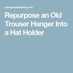Repurpose an Old Trouser Hanger Into a Hat Holder Ball Cap Storage, Trouser Hangers, Hat Holder, Repurposed, Trousers, Hats, Trouser Pants, Pants, Hat