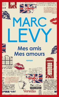 Mes amis, mes amours, par Marc Levy aux éditions Versilio © Versilio Couverture : Raphaëlle Faguer